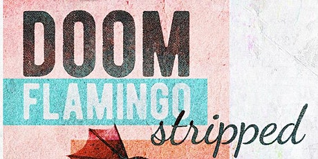"Doom Flamingo ""Stripped"" [Early Show] tickets"