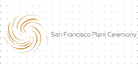 Secret San Francisco Plant Ceremony Signup tickets
