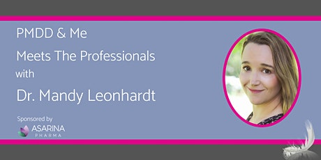 PMDD & Me Meets The Professionals with Dr. Mandy Leonhardt