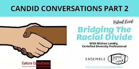 Bridging the Racial Divide, A Candid Conversation Part 2 tickets