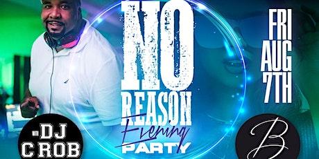 No Reason Evening Party w/DJ C-Rob tickets
