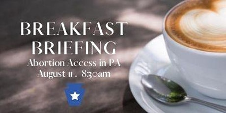 Breakfast Briefing - Abortion Access in PA tickets
