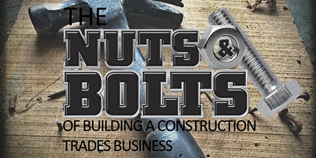 The Nuts & Bolts of Building a Construction/Trades Business -  Aug 25, 2020 tickets