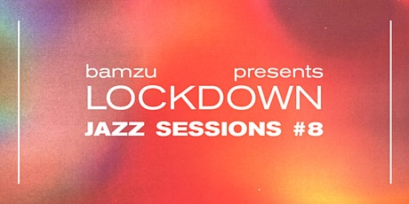 Lockdown Jazz Sessions #8 tickets