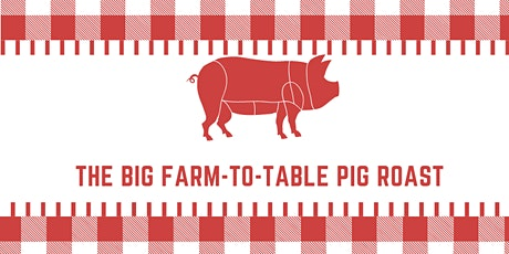 The Big Farm to Table Pig Roast tickets