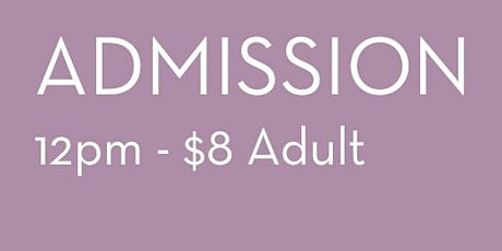 Admission 12pm - $8 Adult tickets