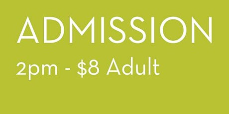 Admission 2pm - $8 Adult tickets
