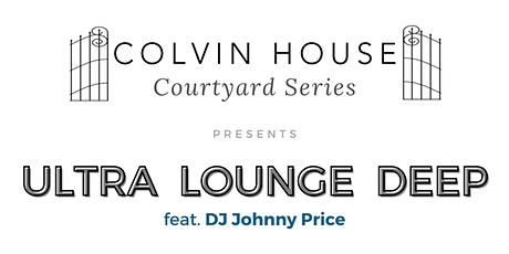 The Courtyard Series: Ultra Lounge Deep tickets