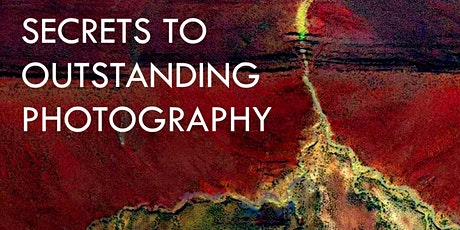 Secrets To Outstanding Photography - Revolutionary Online Workshop tickets