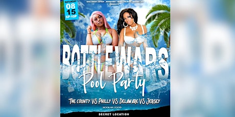 Bottle warz .The pool party edition  ❌ Project X Philly  VS  Delaware tickets