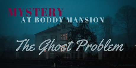 Mystery at Boddy Mansion: the ghost problem tickets