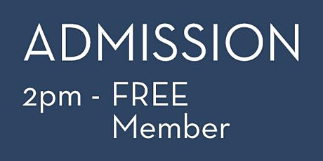 Admission 2pm - FREE Member tickets