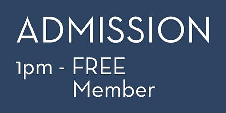 Admission 1pm - FREE Member tickets