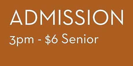 Admission 3pm - $6 Senior tickets