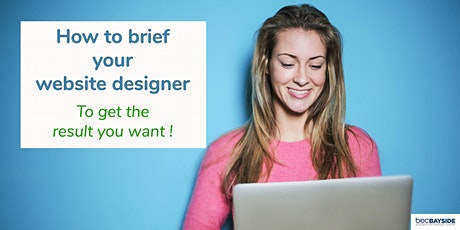 How  To Brief Your Website Designer - to get the results you want !. tickets