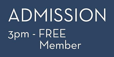 Admission 3pm - FREE Member tickets