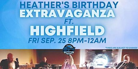 Heather's Birthday Extravaganza ft. Highfield tickets
