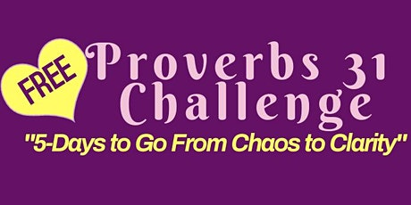 """Proverbs 31 Woman/ """"5-days to go from Chaos to Clarity tickets"""