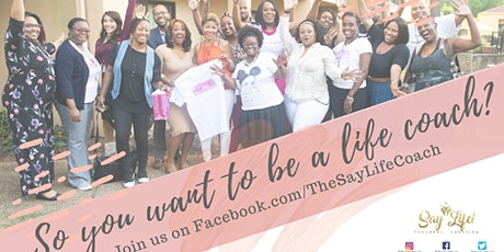 So You Want to Be a LIFE COACH? - **Join on Facebook.com/theSayLifeCoach** tickets