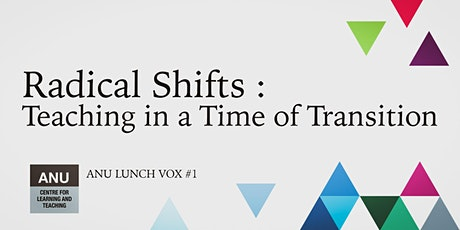 Radical Shifts : Teaching in a Time of Transition [ANU Lunch Vox #1] tickets