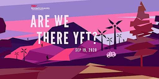 "TEDxMonashUniversity Presents ""Are We There Yet?"""