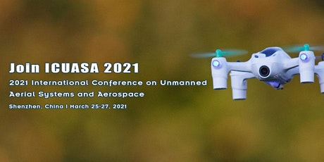 Conference on Unmanned Aerial Systems and Aerospace(ICUASA 2021) tickets