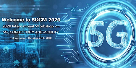 2020 International Workshop on 5G, Connectivity and Mobility (5GCM 2020) tickets