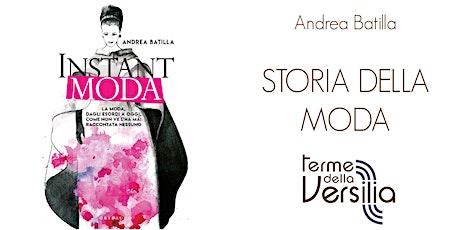 Andrea Batilla - Storia della Moda 3/3 - Domenica 9 Agosto 21:00 biglietti