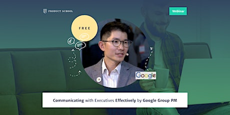 Webinar: Communicating with Executives Effectively by Google Group PM tickets
