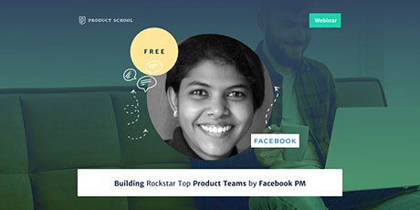 Webinar: Building Rockstar Top Product Teams by Facebook PM tickets