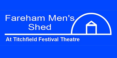 Fareham Men's Shed Workshop AFTERNOON bookings tickets