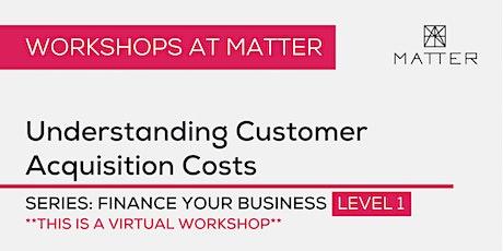MATTER Workshop: Understanding Customer Acquisition Costs tickets