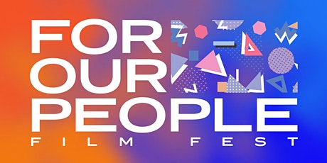 For Our People Film Fest tickets