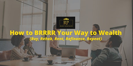 How to BRRRR (Buy, Rehab, Rent, Refinance, Repeat) Your Way to Wealth! tickets