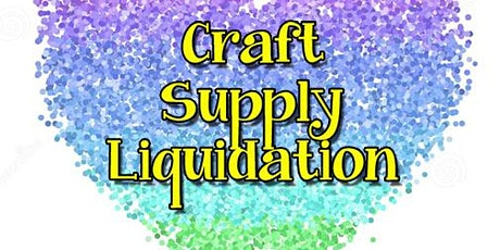 Craft Supply Liquidation tickets
