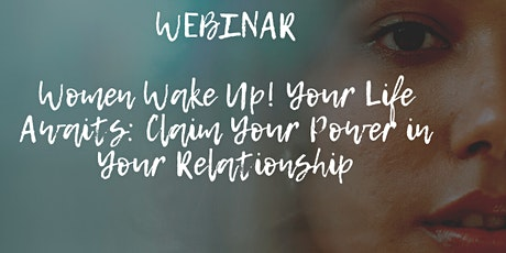 Women Wake Up! Your Life Awaits: Claim Your Power In Your Relationship. tickets