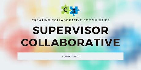 Supervisor Collaborative - Topic TBD tickets