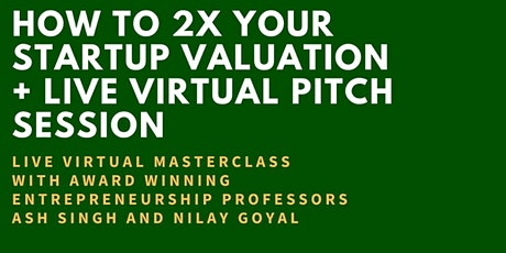 How to 2x Your Startup Valuation: Masterclass + Live Virtual Pitch Session tickets