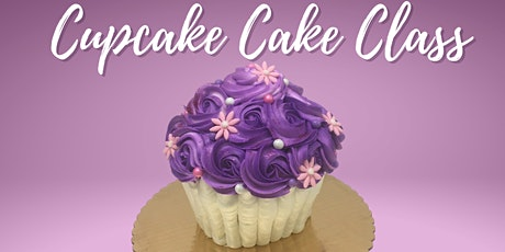 Cupcake Cake Class - Ages 10 and up tickets