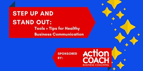 STEP UP + STAND OUT: Tools + Tips for Healthy Business Communications tickets
