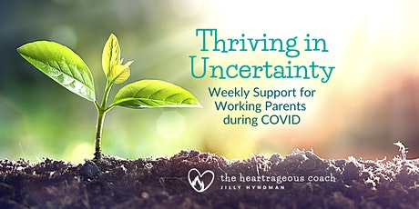 Thriving in Uncertainty: Weekly Support for Working Parents during COVID tickets