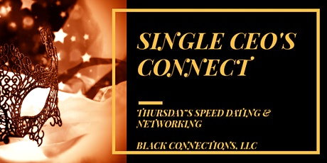 Black Connections Single CEO's Connect Thursday's Speed Dating & Networking tickets