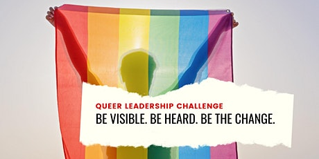 Queer Leadership Challenge: Be Visible. Be Heard. Be the Change. Tickets