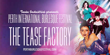 THE TEASE FACTORY - Perth International Burlesque Festival tickets