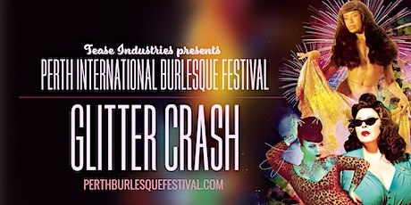 GLITTER CRASH - Perth international Burlesque Festival tickets