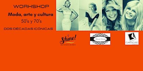 """Workshop  """"Moda, arte y cultura 50's y 70's"""" Dos décadas icónicas entradas"""