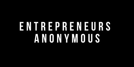 Entrepreneurs Anonymous, Wednesday September 9th tickets