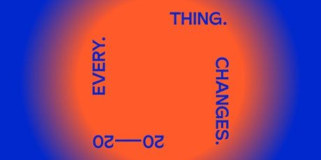EVERY. THING. CHANGES. Online Tour tickets