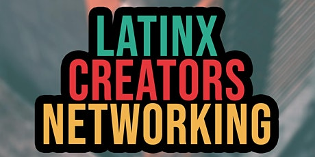 LATINX CREATORS NETWORKING tickets
