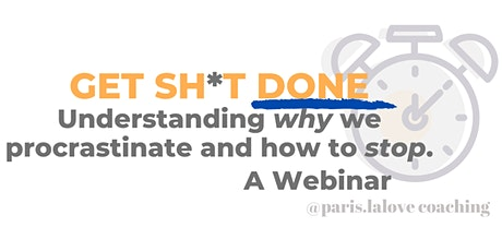 GET SH*T DONE - Understanding why we procrastinate and how to stop tickets